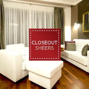 Closeout Sheers